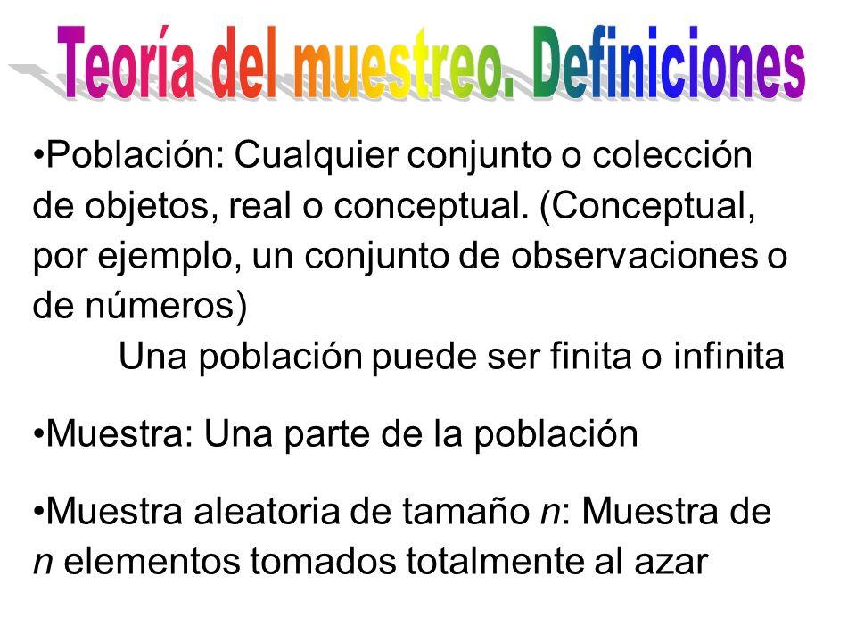 Población: Cualquier conjunto o colección de objetos, real o conceptual. (Conceptual, por ejemplo, un conjunto de observaciones o de números) Una pobl
