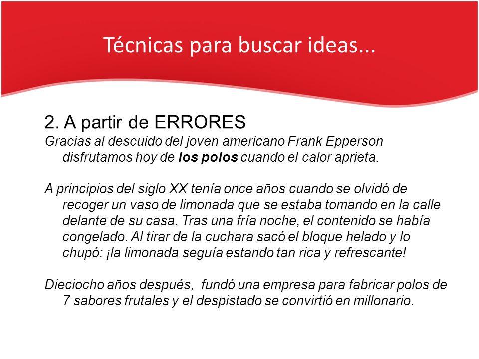 Técnicas para buscar ideas... 2. A partir de ERRORES Gracias al descuido del joven americano Frank Epperson disfrutamos hoy de los polos cuando el cal