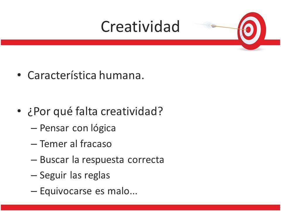 Creatividad Característica humana. ¿Por qué falta creatividad? – Pensar con lógica – Temer al fracaso – Buscar la respuesta correcta – Seguir las regl