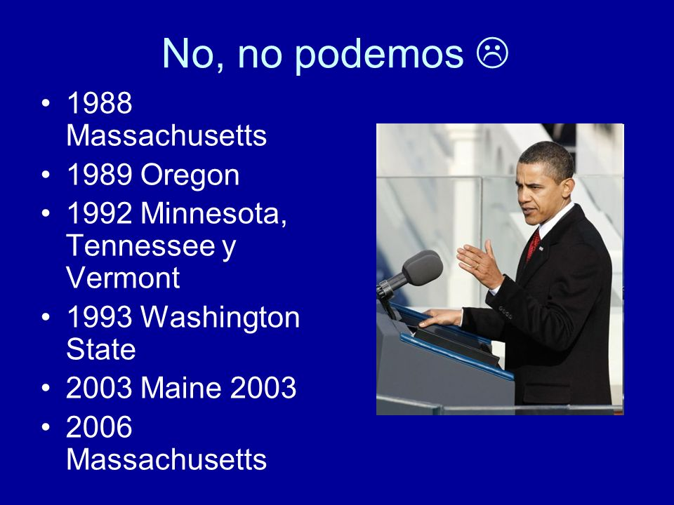 No, no podemos 1988 Massachusetts 1989 Oregon 1992 Minnesota, Tennessee y Vermont 1993 Washington State 2003 Maine 2003 2006 Massachusetts