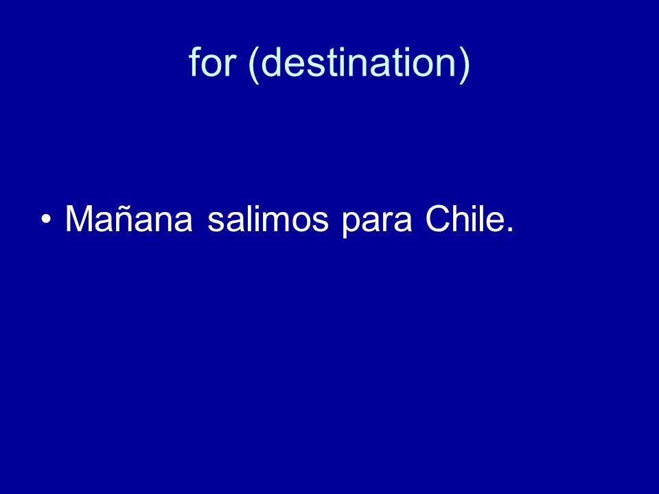 for (destination) Mañana salimos para Chile.