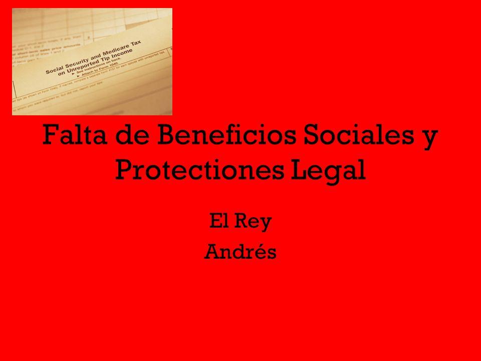 Falta de Beneficios Sociales y Protectiones Legal El Rey Andrés