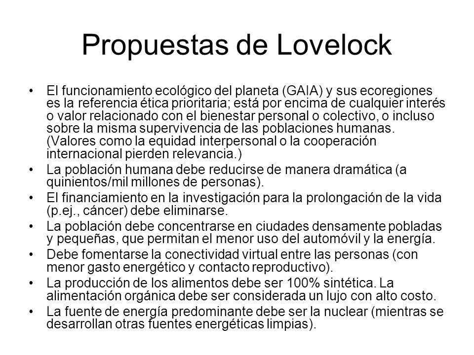 Propuestas de Lovelock El funcionamiento ecológico del planeta (GAIA) y sus ecoregiones es la referencia ética prioritaria; está por encima de cualqui