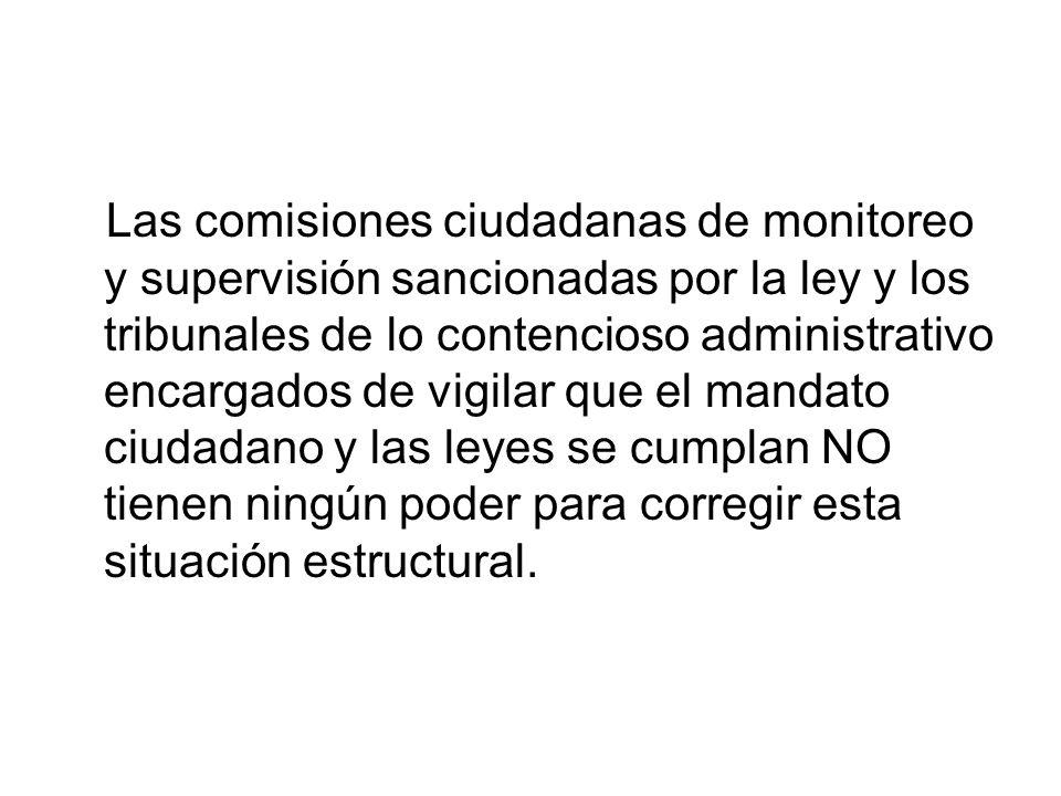 Las comisiones ciudadanas de monitoreo y supervisión sancionadas por la ley y los tribunales de lo contencioso administrativo encargados de vigilar qu
