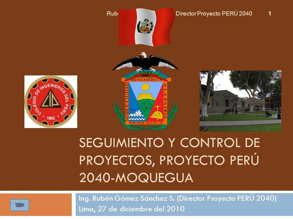 SEGUIMIENTO Y CONTROL DE PROYECTOS, PROYECTO PERÚ 2040-MOQUEGUA Ing. Rubén Gómez Sánchez S. (Director Proyecto PERÚ 2040) Lima, 27 de diciembre del 20