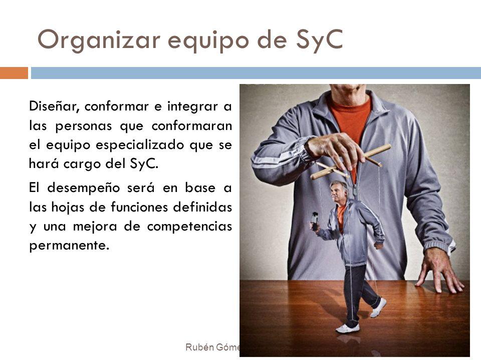 Organizar equipo de SyC Diseñar, conformar e integrar a las personas que conformaran el equipo especializado que se hará cargo del SyC. El desempeño s