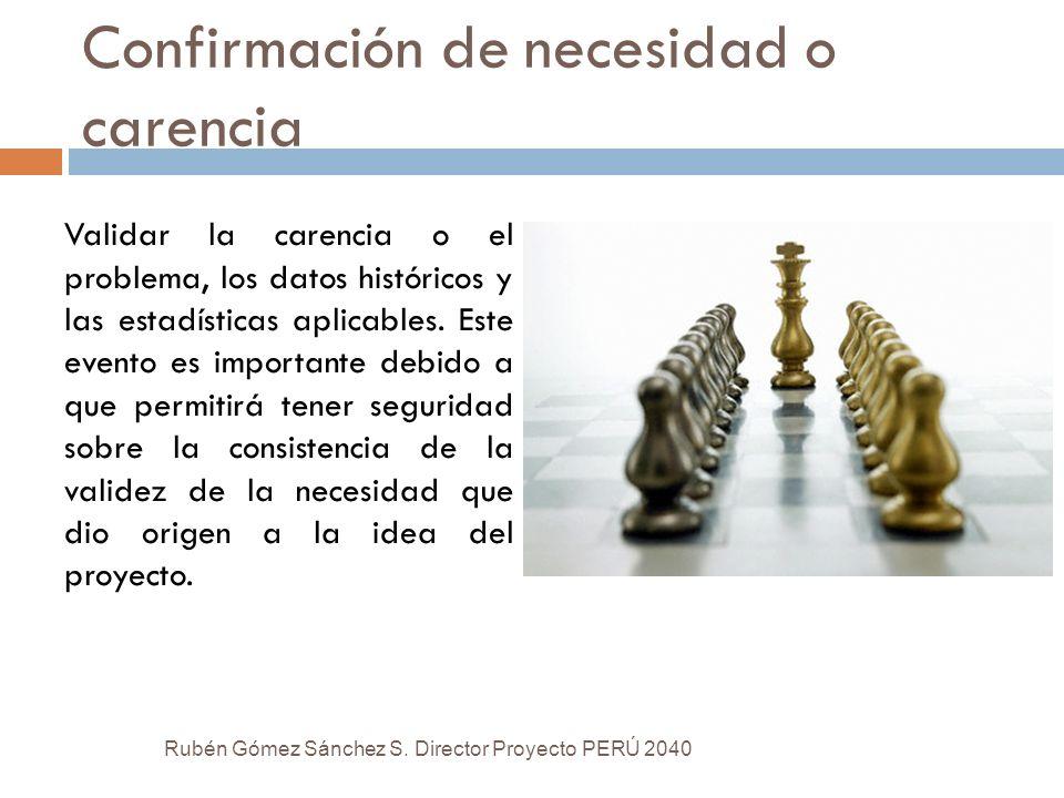 Confirmación de necesidad o carencia Validar la carencia o el problema, los datos históricos y las estadísticas aplicables. Este evento es importante