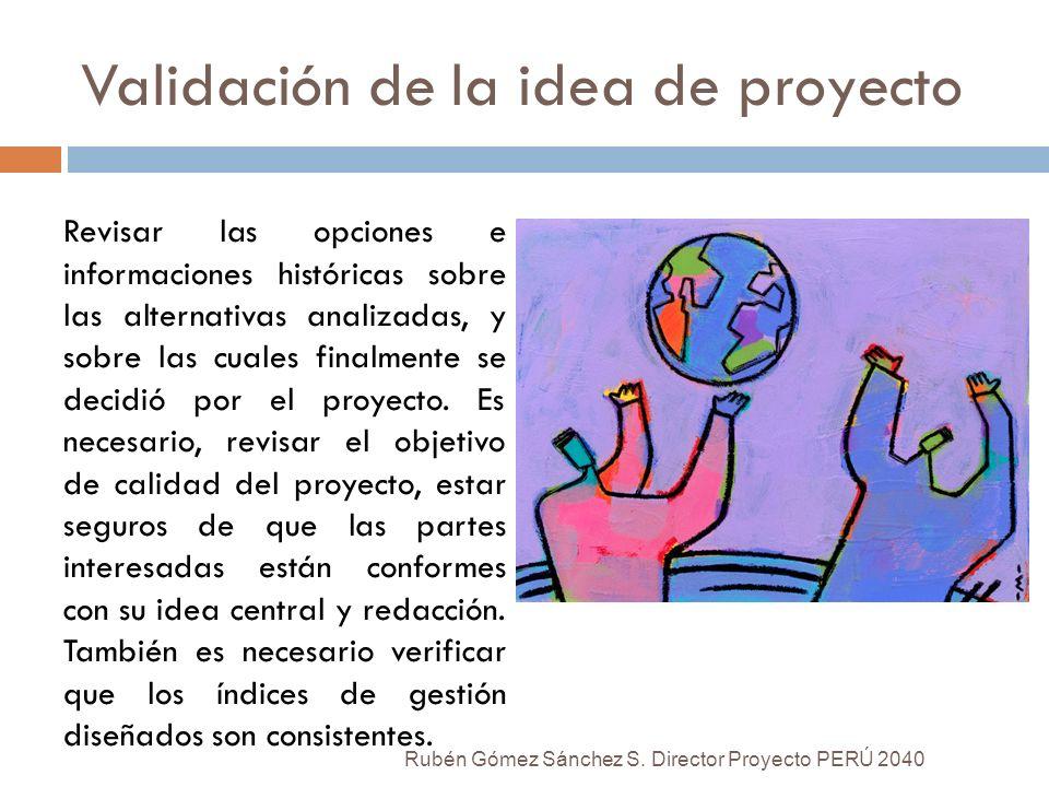 Validación de la idea de proyecto Revisar las opciones e informaciones históricas sobre las alternativas analizadas, y sobre las cuales finalmente se