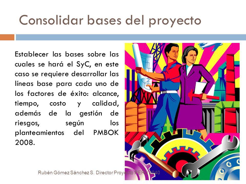 Consolidar bases del proyecto Establecer las bases sobre las cuales se hará el SyC, en este caso se requiere desarrollar las líneas base para cada uno