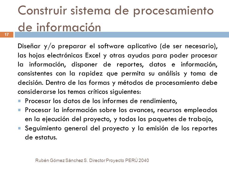 Construir sistema de procesamiento de información Diseñar y/o preparar el software aplicativo (de ser necesario), las hojas electrónicas Excel y otras