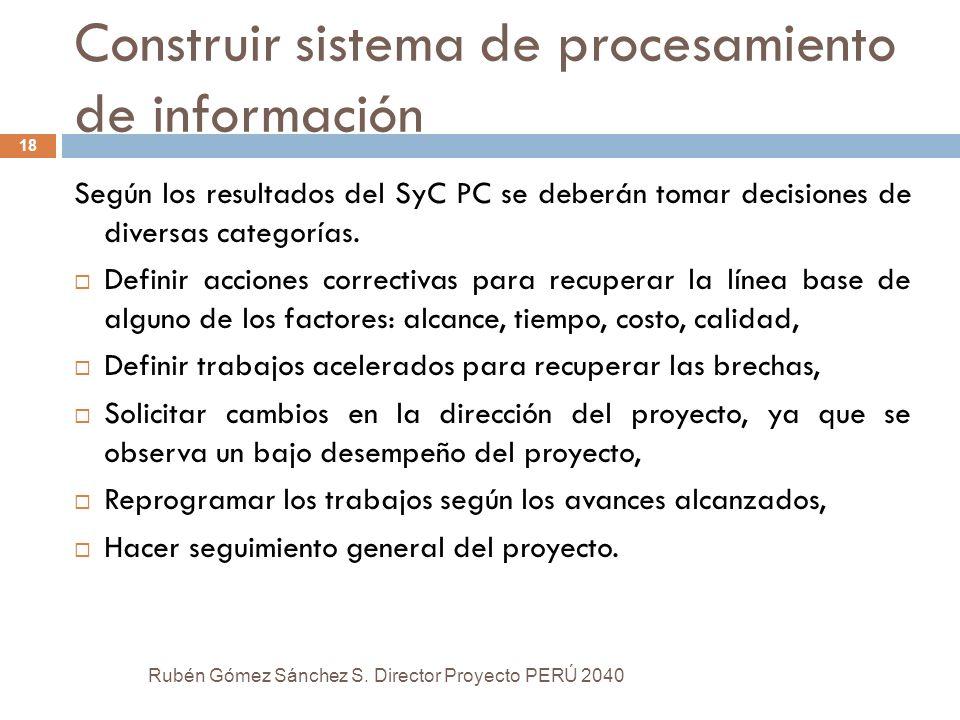 Construir sistema de procesamiento de información Según los resultados del SyC PC se deberán tomar decisiones de diversas categorías. Definir acciones