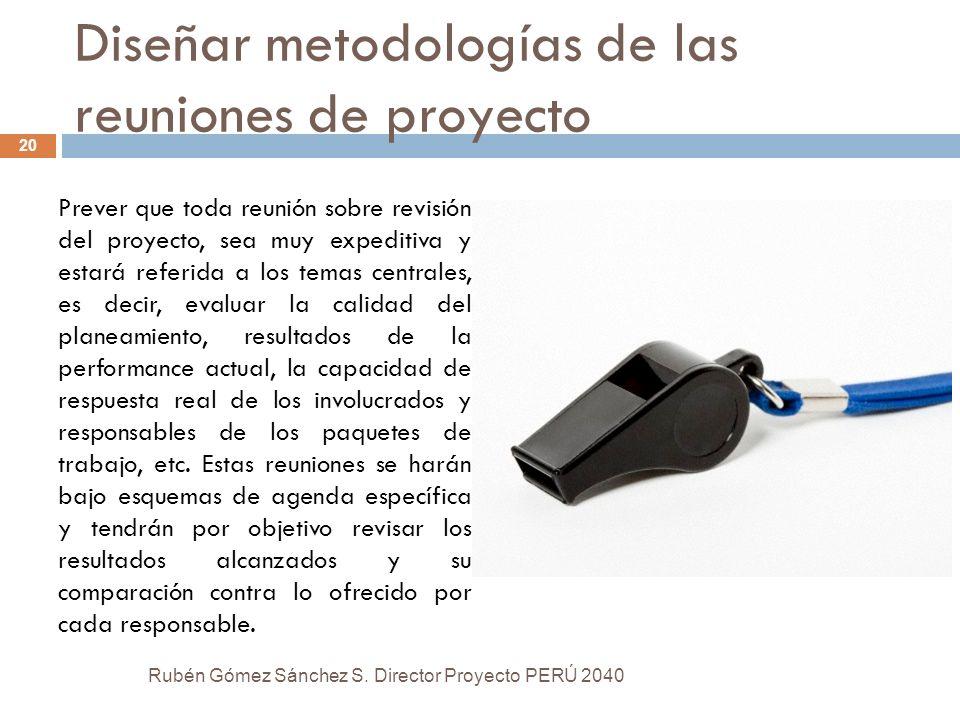 Diseñar metodologías de las reuniones de proyecto Prever que toda reunión sobre revisión del proyecto, sea muy expeditiva y estará referida a los tema