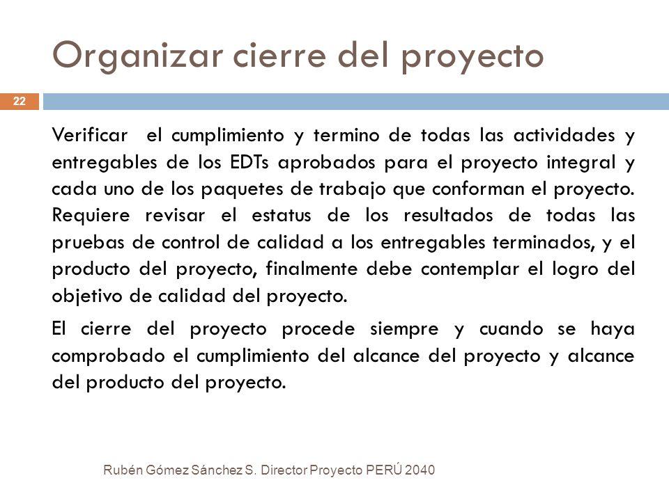 Organizar cierre del proyecto Verificar el cumplimiento y termino de todas las actividades y entregables de los EDTs aprobados para el proyecto integr