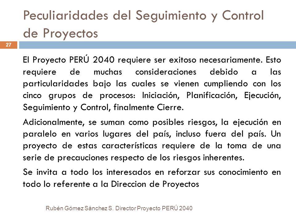 Peculiaridades del Seguimiento y Control de Proyectos El Proyecto PERÚ 2040 requiere ser exitoso necesariamente. Esto requiere de muchas consideracion