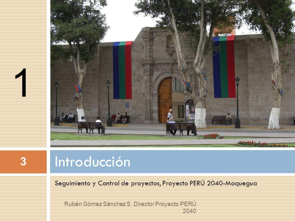 TALLER DE DIRECCIÓN DE PROYECTOS, Proyecto PERÚ 2040-Moquegua Conclusiones y recomendaciones 34 Rubén Gómez Sánchez S.