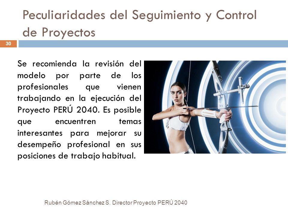 Peculiaridades del Seguimiento y Control de Proyectos Se recomienda la revisión del modelo por parte de los profesionales que vienen trabajando en la