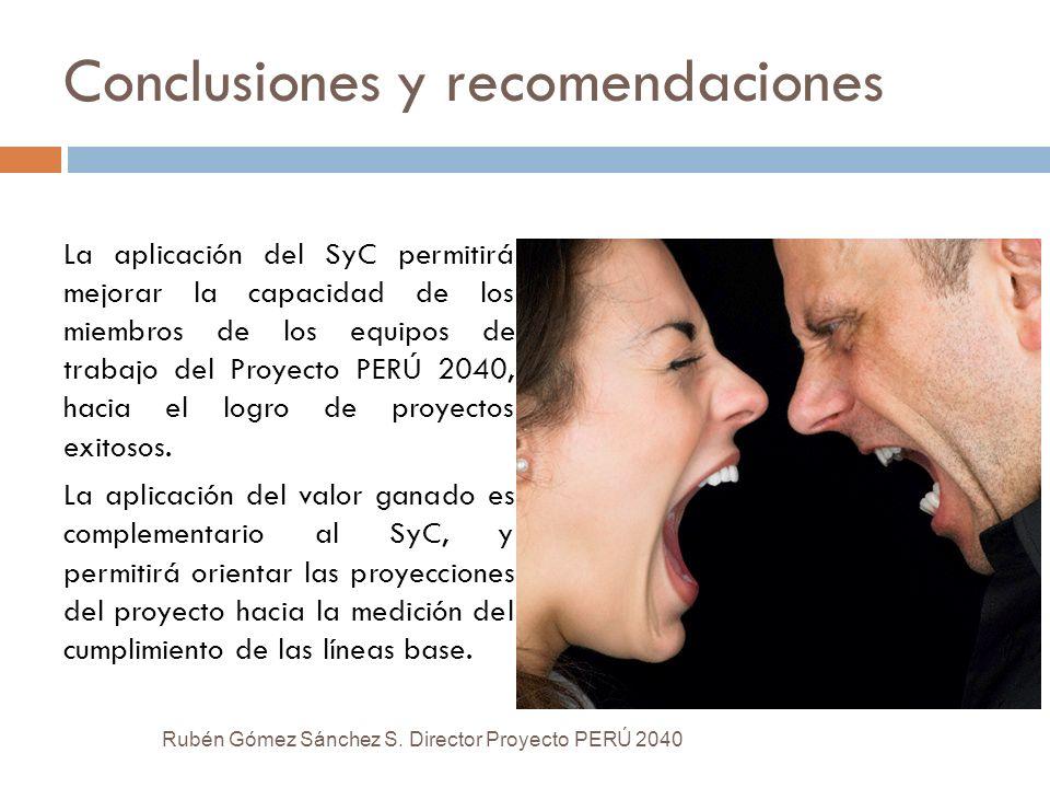 Conclusiones y recomendaciones La aplicación del SyC permitirá mejorar la capacidad de los miembros de los equipos de trabajo del Proyecto PERÚ 2040,