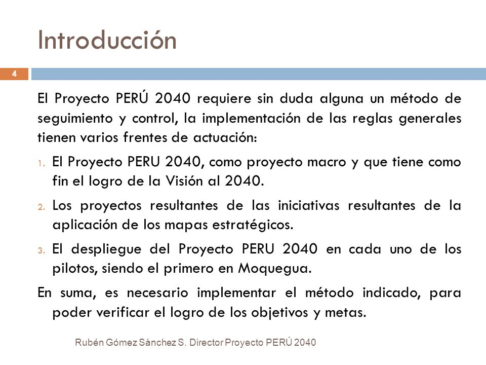 Introducción El Proyecto PERÚ 2040 requiere sin duda alguna un método de seguimiento y control, la implementación de las reglas generales tienen vario
