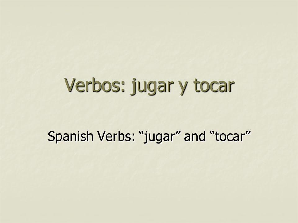 Verbos: jugar y tocar Spanish Verbs: jugar and tocar