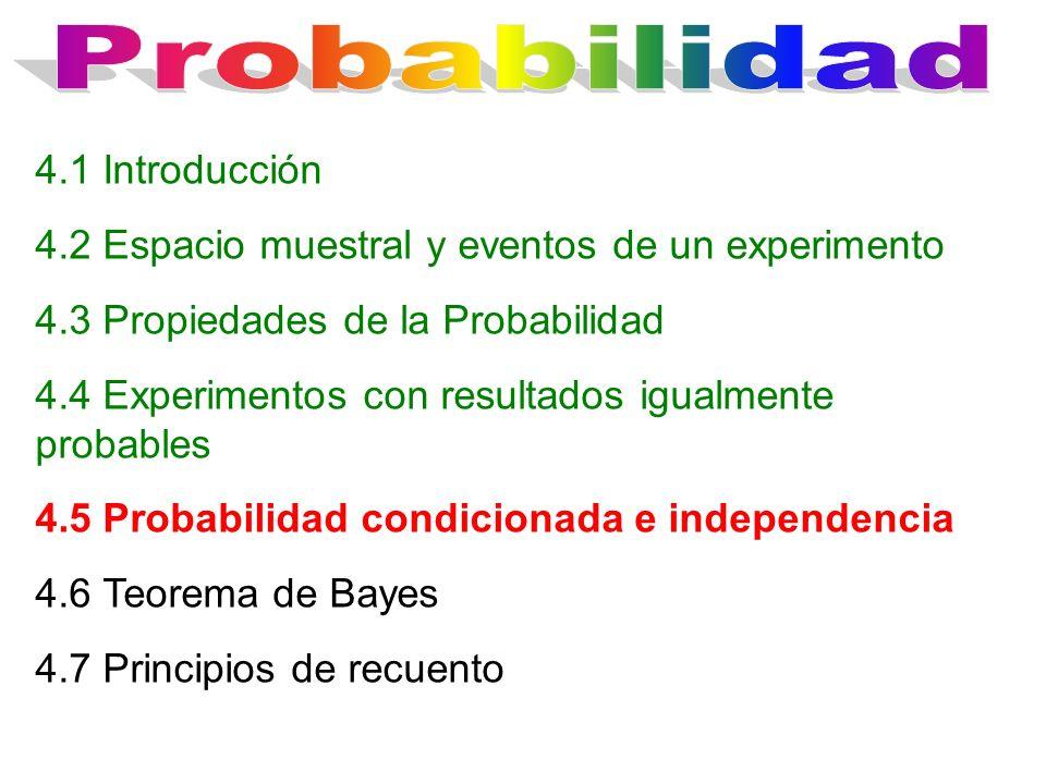 4.1 Introducción 4.2 Espacio muestral y eventos de un experimento 4.3 Propiedades de la Probabilidad 4.4 Experimentos con resultados igualmente probab