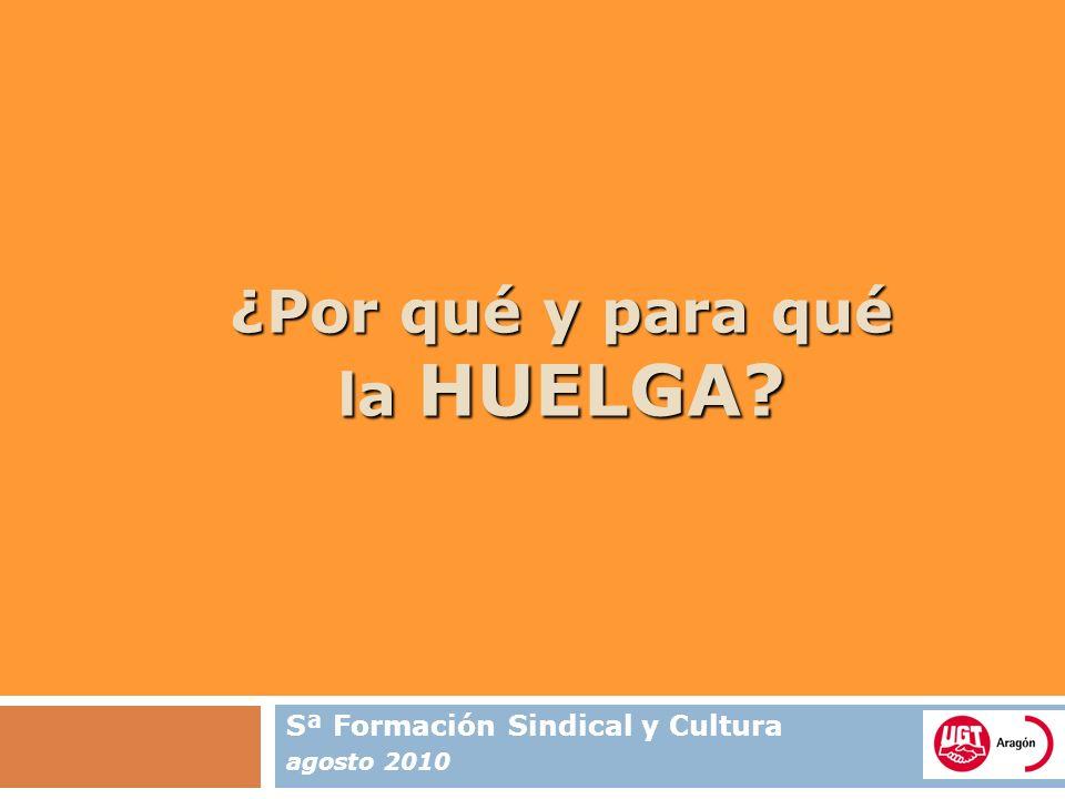 ¿Por qué y para qué la HUELGA Sª Formación Sindical y Cultura agosto 2010