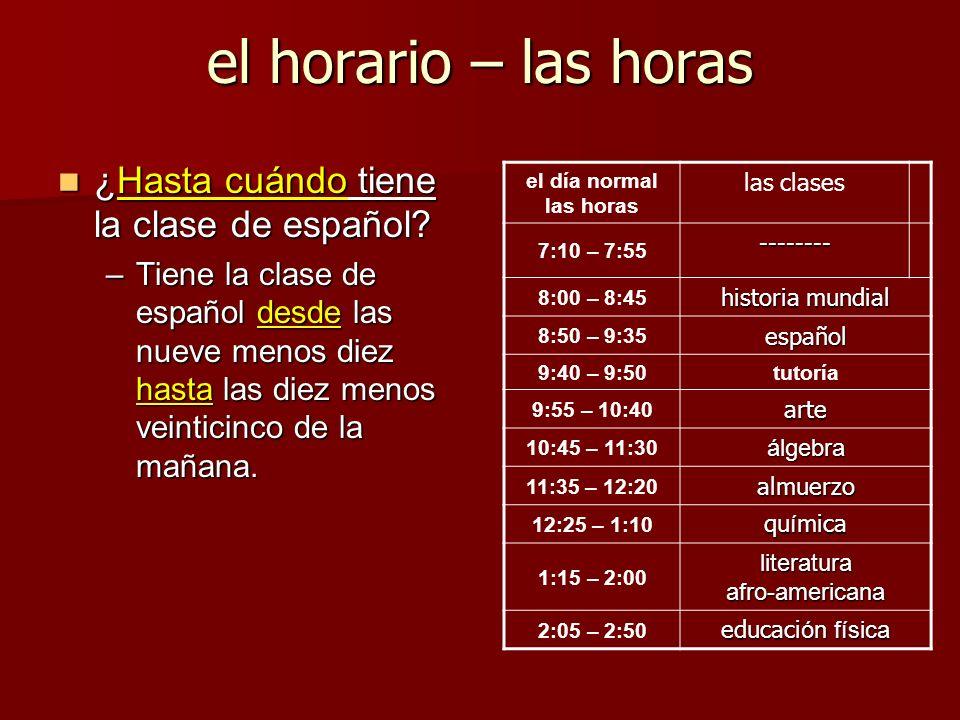 el horario – las horas ¿Hasta cuándo tiene la clase de español? ¿Hasta cuándo tiene la clase de español? –Tiene la clase de español desde las nueve me
