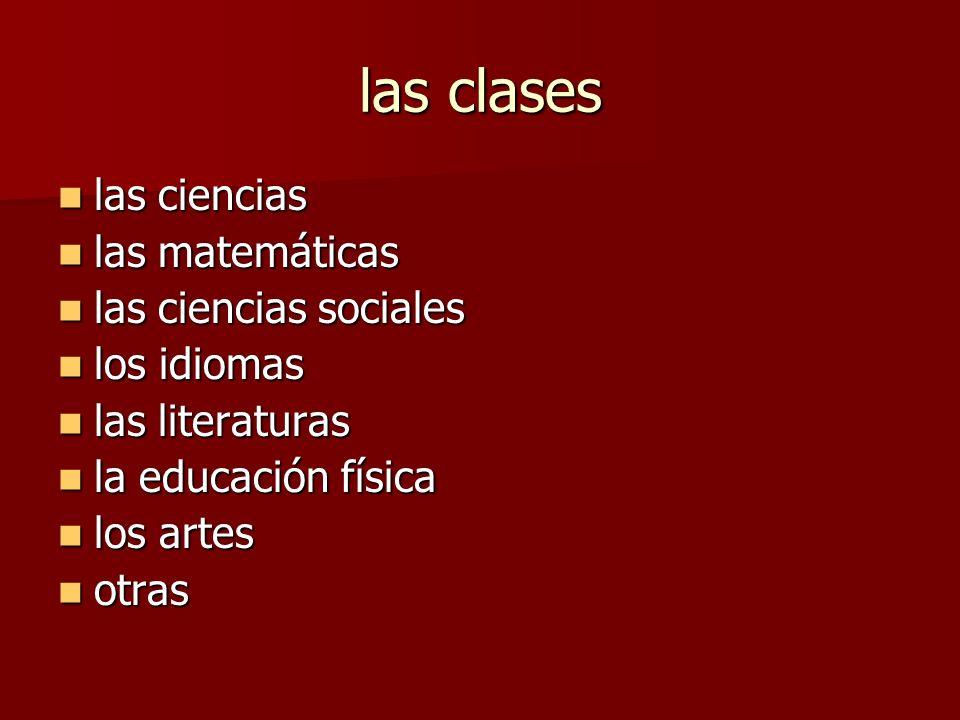 las clases las ciencias las ciencias las matemáticas las matemáticas las ciencias sociales las ciencias sociales los idiomas los idiomas las literatur