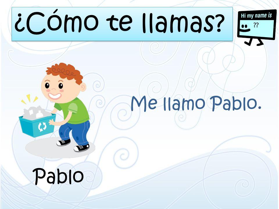 ¿Cómo te llamas? ?? Pablo Me llamo Pablo.