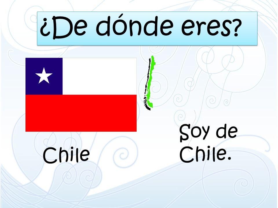 ¿De dónde eres? Chile Soy de Chile.