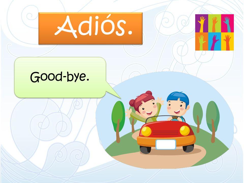 Adiós. Good-bye.