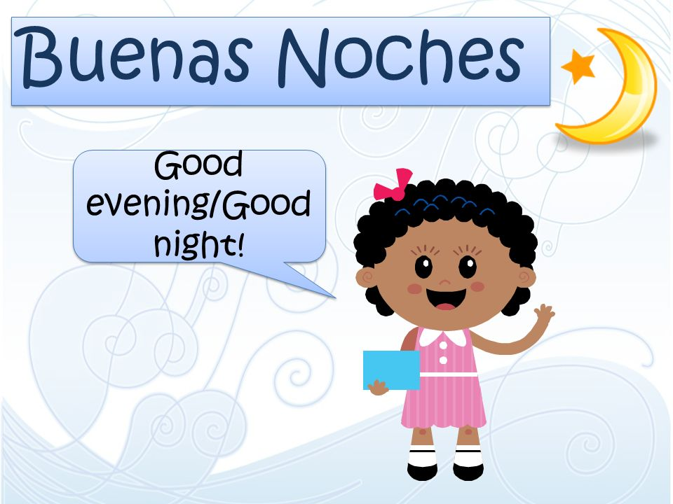 Buenas Noches Good evening/Good night!
