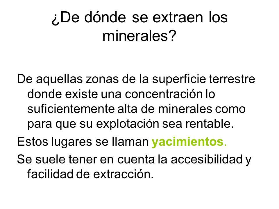 ¿De dónde se extraen los minerales? De aquellas zonas de la superficie terrestre donde existe una concentración lo suficientemente alta de minerales c