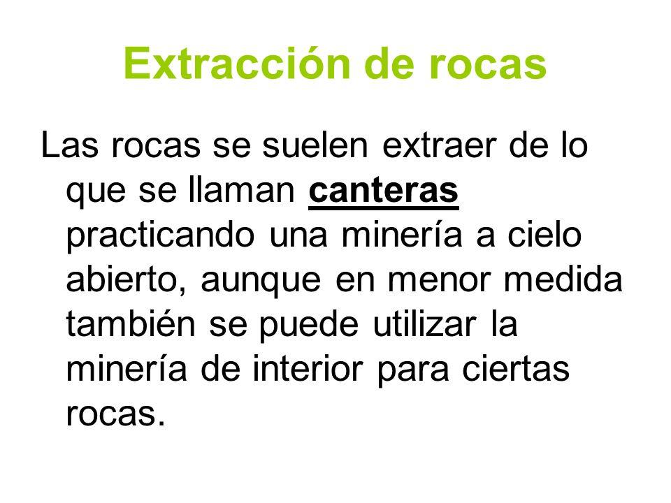 Extracción de rocas Las rocas se suelen extraer de lo que se llaman canteras practicando una minería a cielo abierto, aunque en menor medida también s
