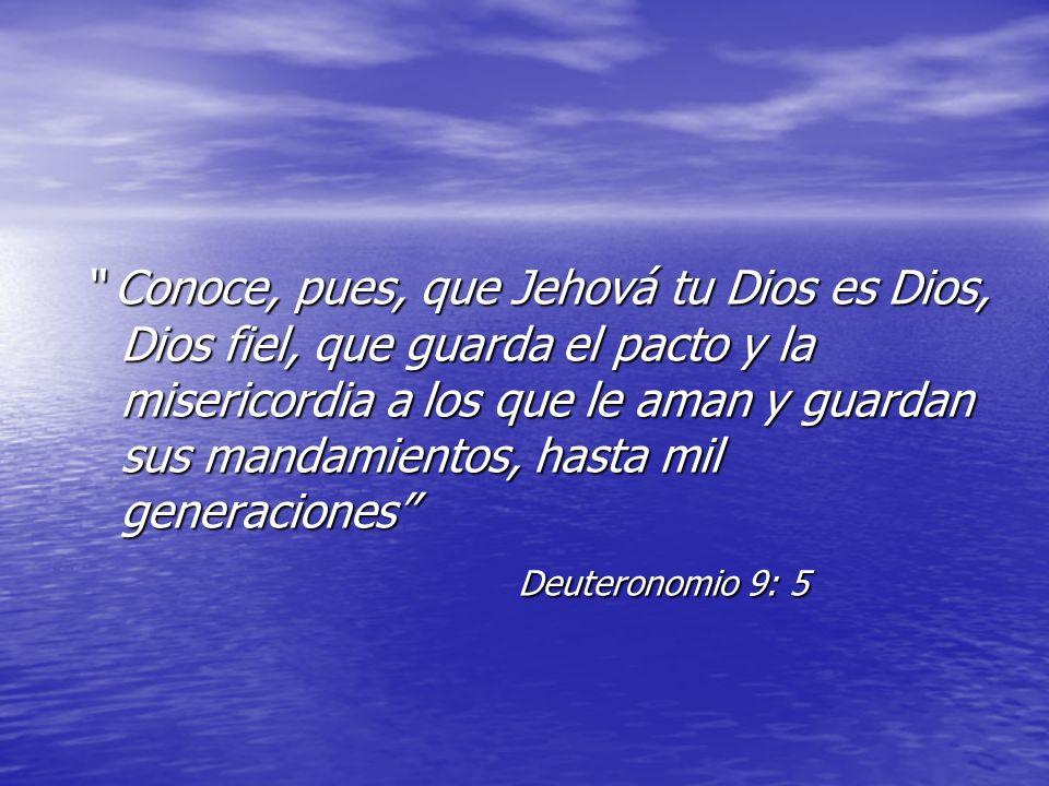 Conoce, pues, que Jehová tu Dios es Dios, Dios fiel, que guarda el pacto y la misericordia a los que le aman y guardan sus mandamientos, hasta mil gen