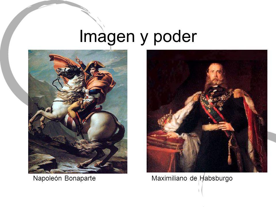 Imagen y poder Napoleón BonaparteMaximiliano de Habsburgo