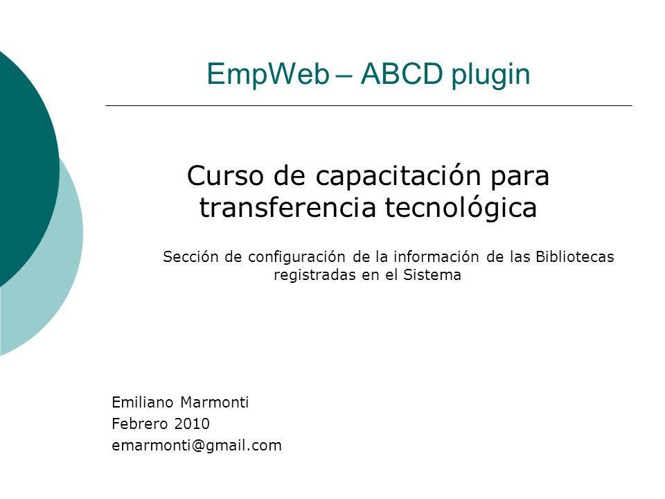 EmpWeb – ABCD plugin Curso de capacitación para transferencia tecnológica Sección de configuración de la información de las Bibliotecas registradas en