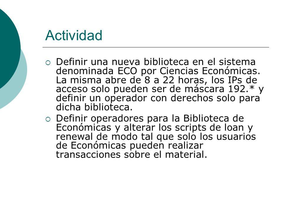 Actividad Definir una nueva biblioteca en el sistema denominada ECO por Ciencias Económicas. La misma abre de 8 a 22 horas, los IPs de acceso solo pue