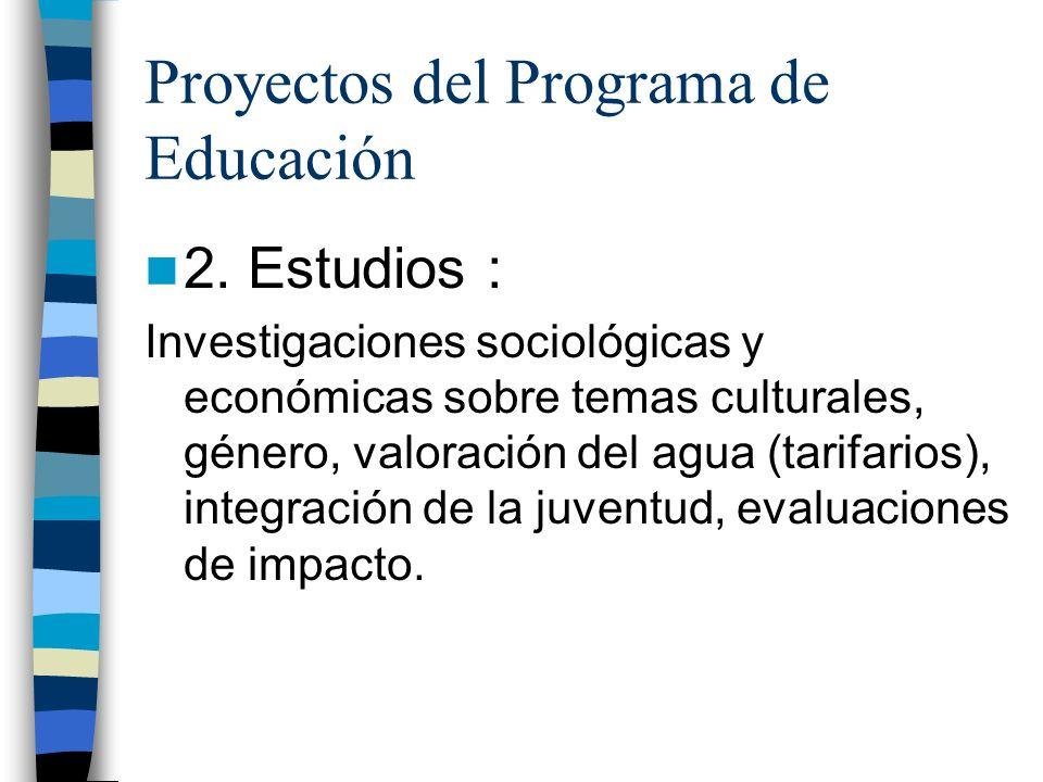 Proyectos del Programa de Educación 2. Estudios : Investigaciones sociológicas y económicas sobre temas culturales, género, valoración del agua (tarif