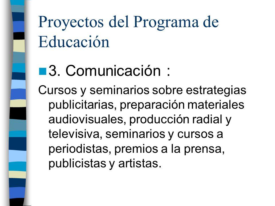 Proyectos del Programa de Educación 3. Comunicación : Cursos y seminarios sobre estrategias publicitarias, preparación materiales audiovisuales, produ