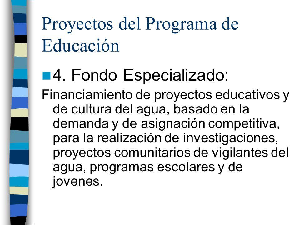 Proyectos del Programa de Educación 4. Fondo Especializado: Financiamiento de proyectos educativos y de cultura del agua, basado en la demanda y de as