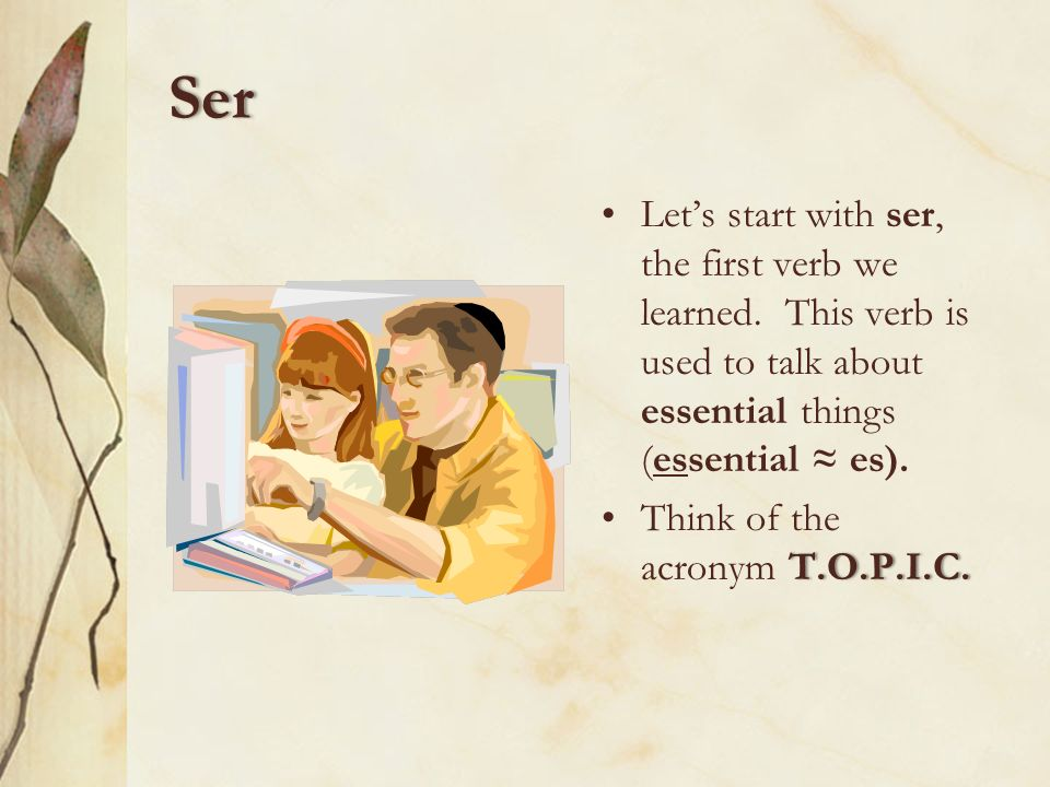 Ser Lets start with ser, the first verb we learned.