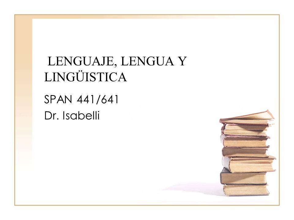 LENGUAJE, LENGUA Y LINGÜISTICA SPAN 441/641 Dr. Isabelli