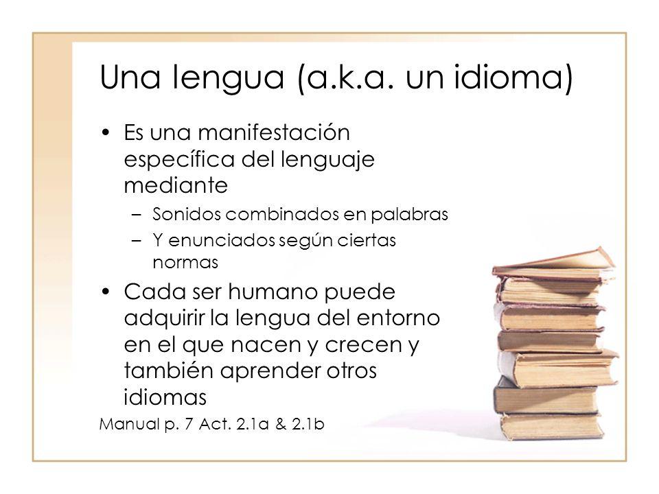 Una lengua (a.k.a. un idioma) Es una manifestación específica del lenguaje mediante –Sonidos combinados en palabras –Y enunciados según ciertas normas