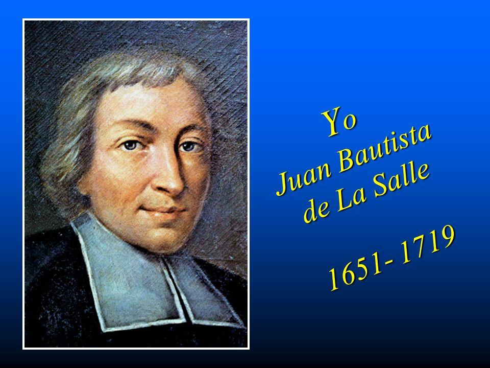 Y o Juan Bautista de La Salle 1651- 1719