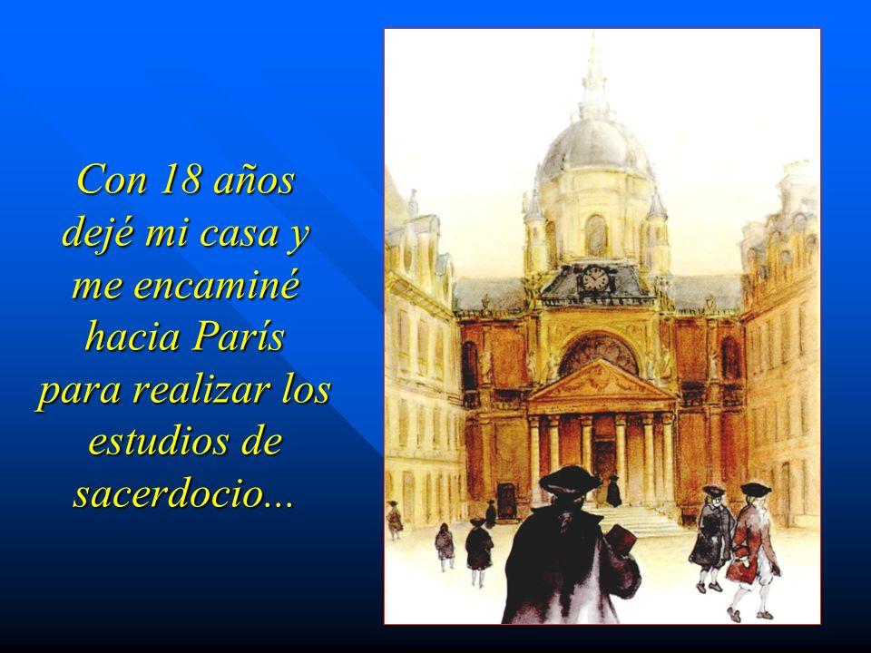 Con 18 años dejé mi casa y me encaminé hacia París para realizar los estudios de sacerdocio...