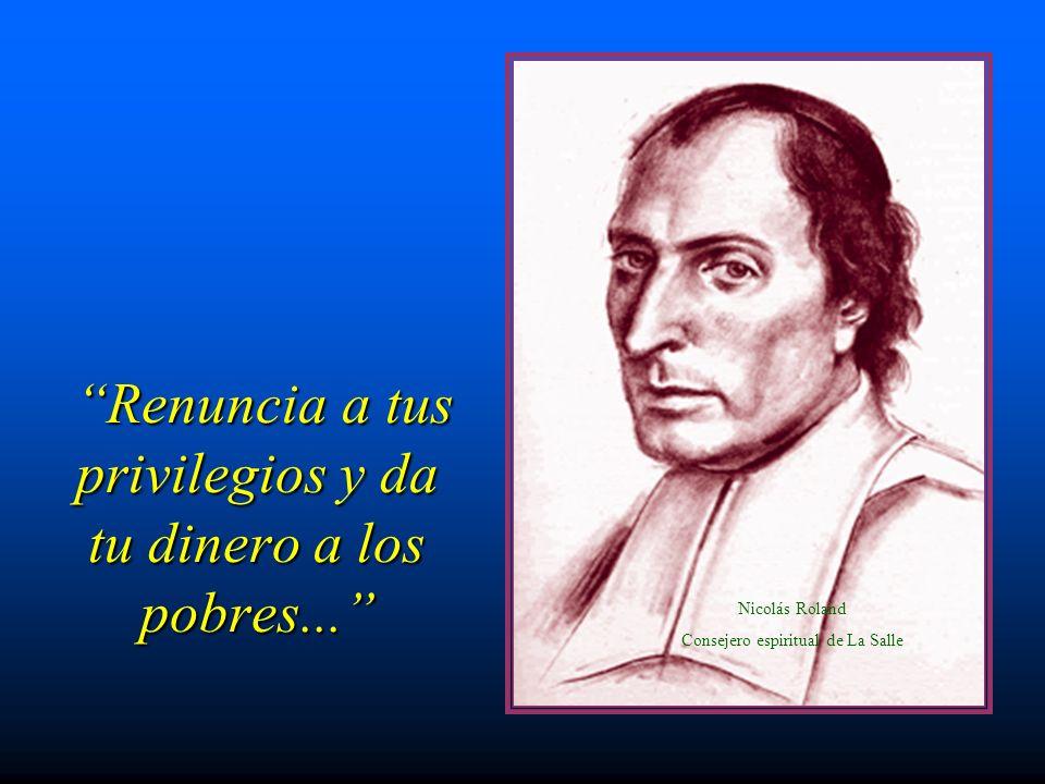 Renuncia a tus privilegios y da tu dinero a los pobres... Renuncia a tus privilegios y da tu dinero a los pobres... Nicolás Roland Consejero espiritua