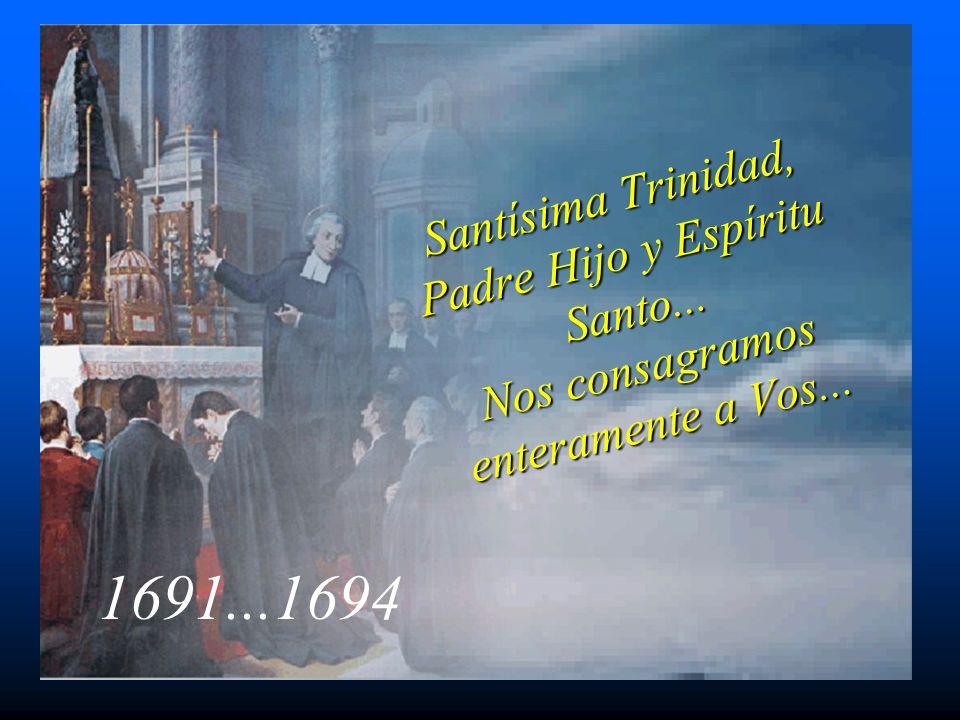 Santísima Trinidad, Padre Hijo y Espíritu Santo... Nos consagramos enteramente a Vos... 1691...1694