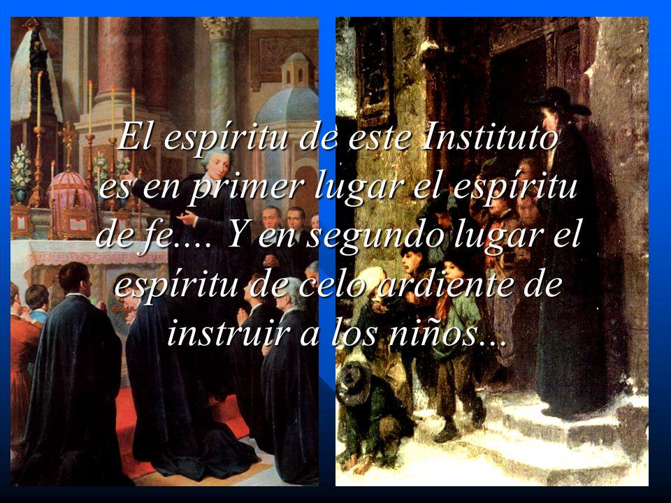 El espíritu de este Instituto es en primer lugar el espíritu de fe.... Y en segundo lugar el espíritu de celo ardiente de instruir a los niños...