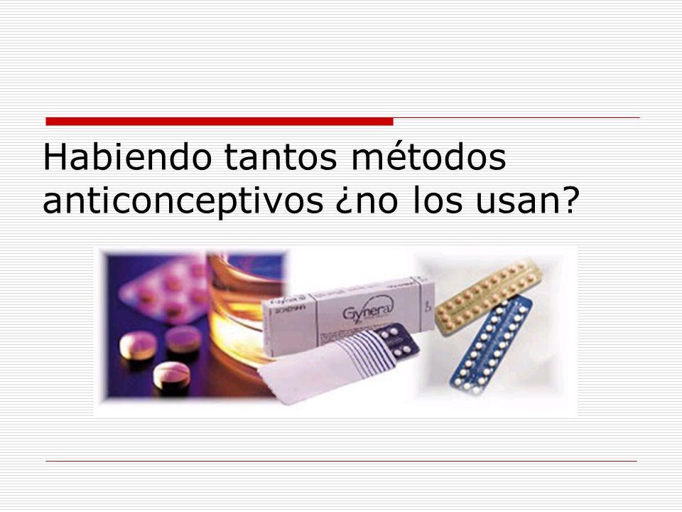 Habiendo tantos métodos anticonceptivos ¿no los usan?