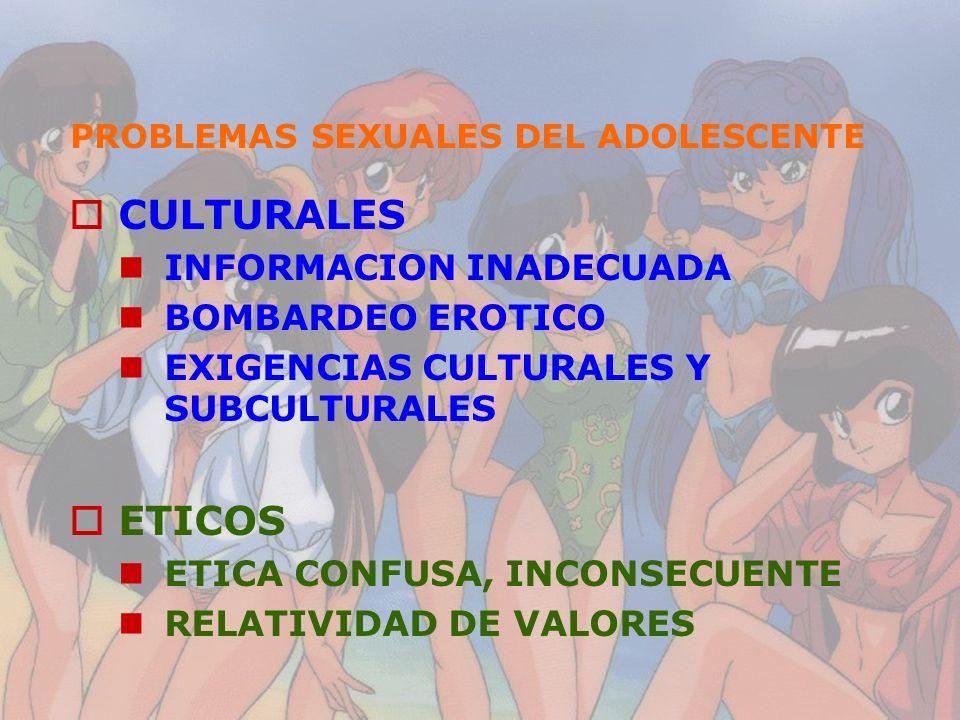 PROBLEMAS SEXUALES DEL ADOLESCENTE CULTURALES INFORMACION INADECUADA BOMBARDEO EROTICO EXIGENCIAS CULTURALES Y SUBCULTURALES ETICOS ETICA CONFUSA, INC